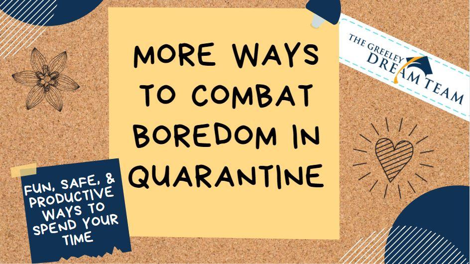 More Ways to Combat Boredom in Quarantine